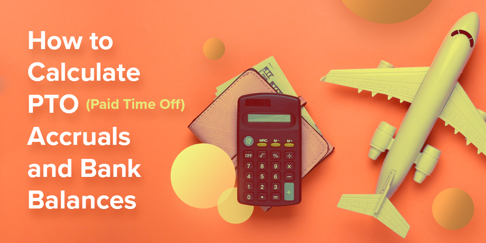 paid time off accruals and bank balances